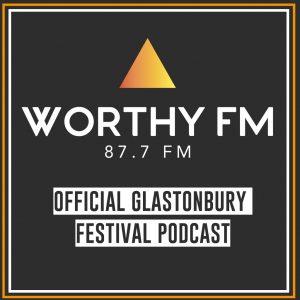 Listen to Worthy FM's official Glastonbury 2019 podcast